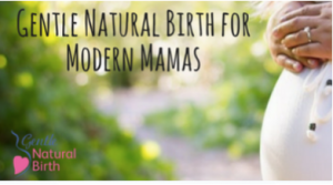 Gentle Natural Birth for Modern Mamas